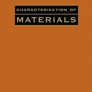CoM-1stEd-Characterization of Materials 1st (2 volumes) and 2nd (3 volumes) Editions