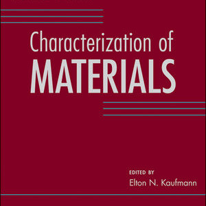 CoM-2ndEd-Characterization of Materials 1st (2 volumes) and 2nd (3 volumes) Editions